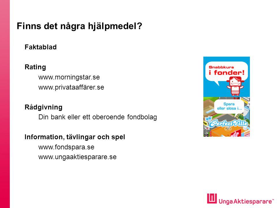 Finns det några hjälpmedel? Faktablad Rating www.morningstar.se www.privataaffärer.se Rådgivning Din bank eller ett oberoende fondbolag Information, t