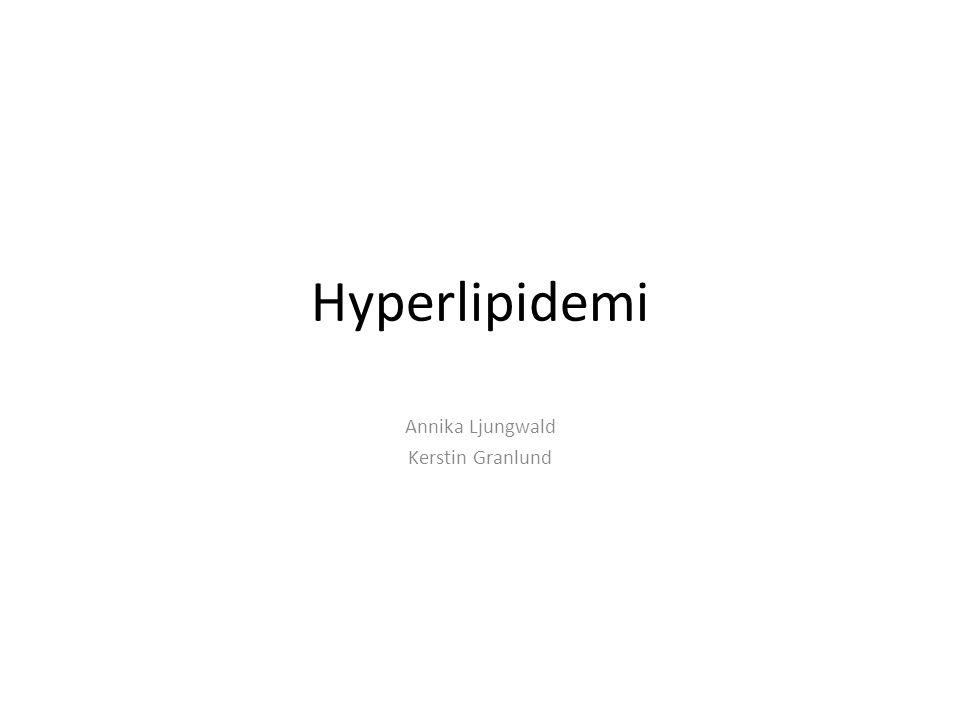 Hyperlipidemi Annika Ljungwald Kerstin Granlund
