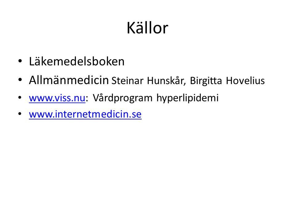 Källor • Läkemedelsboken • Allmänmedicin Steinar Hunskår, Birgitta Hovelius • www.viss.nu: Vårdprogram hyperlipidemi www.viss.nu • www.internetmedicin