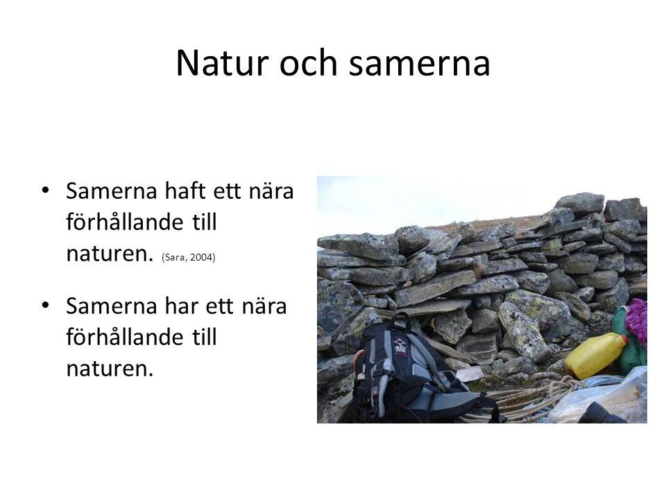 Natur och samerna • Samerna haft ett nära förhållande till naturen. (Sara, 2004) • Samerna har ett nära förhållande till naturen.