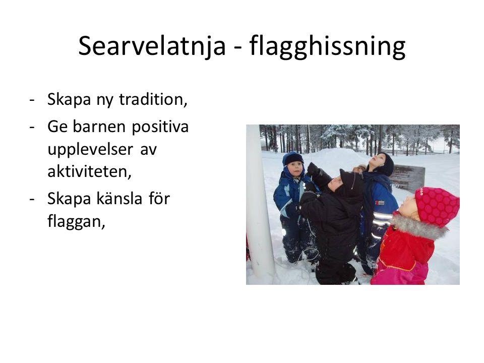 Searvelatnja - flagghissning -Skapa ny tradition, -Ge barnen positiva upplevelser av aktiviteten, -Skapa känsla för flaggan,