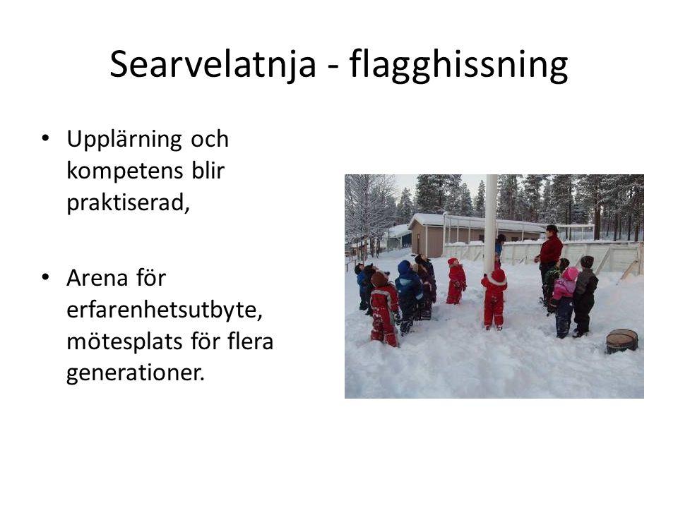 Searvelatnja - flagghissning • Upplärning och kompetens blir praktiserad, • Arena för erfarenhetsutbyte, mötesplats för flera generationer.