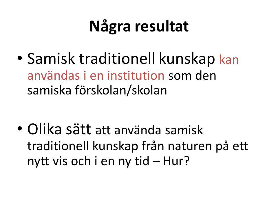 Några resultat • Samisk traditionell kunskap kan användas i en institution som den samiska förskolan/skolan • Olika sätt att använda samisk traditione