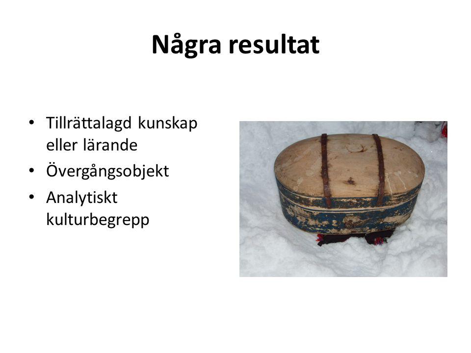 Några resultat • Tillrättalagd kunskap eller lärande • Övergångsobjekt • Analytiskt kulturbegrepp