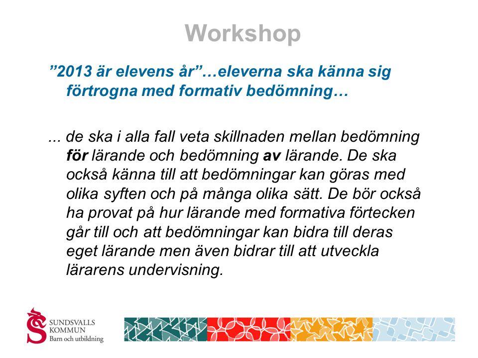 Workshop 2013 är elevens år …eleverna ska känna sig förtrogna med formativ bedömning…...