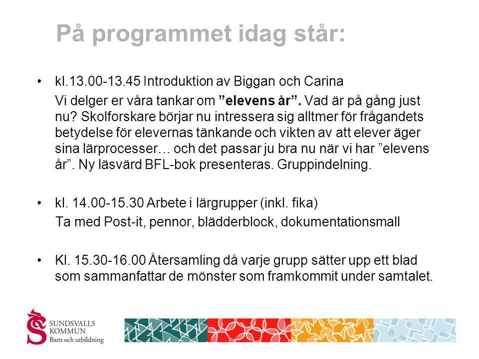 På programmet idag står: • kl.13.00-13.45 Introduktion av Biggan och Carina Vi delger er våra tankar om elevens år .