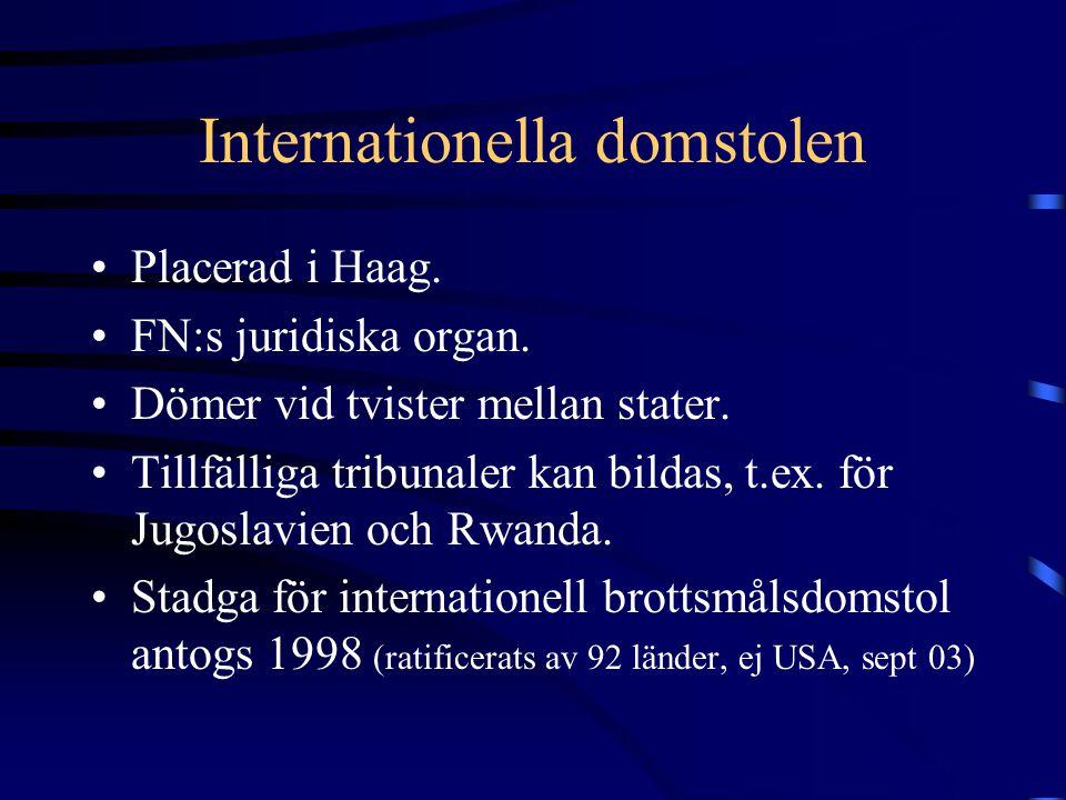 Internationella domstolen •Placerad i Haag. •FN:s juridiska organ. •Dömer vid tvister mellan stater. •Tillfälliga tribunaler kan bildas, t.ex. för Jug