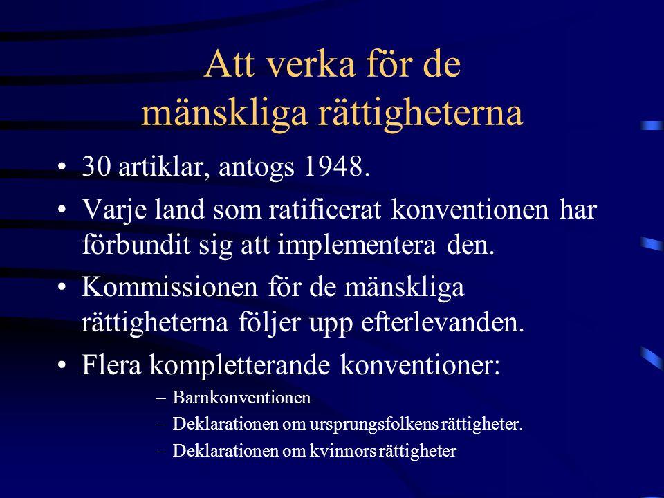 Att verka för de mänskliga rättigheterna •30 artiklar, antogs 1948. •Varje land som ratificerat konventionen har förbundit sig att implementera den. •