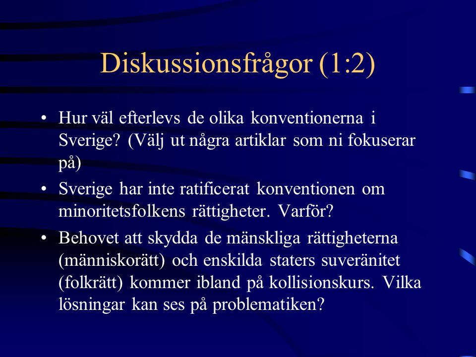 Diskussionsfrågor (1:2) •Hur väl efterlevs de olika konventionerna i Sverige? (Välj ut några artiklar som ni fokuserar på) •Sverige har inte ratificer