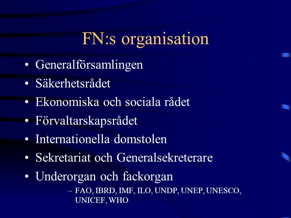 FN:s organisation •Generalförsamlingen •Säkerhetsrådet •Ekonomiska och sociala rådet •Förvaltarskapsrådet •Internationella domstolen •Sekretariat och
