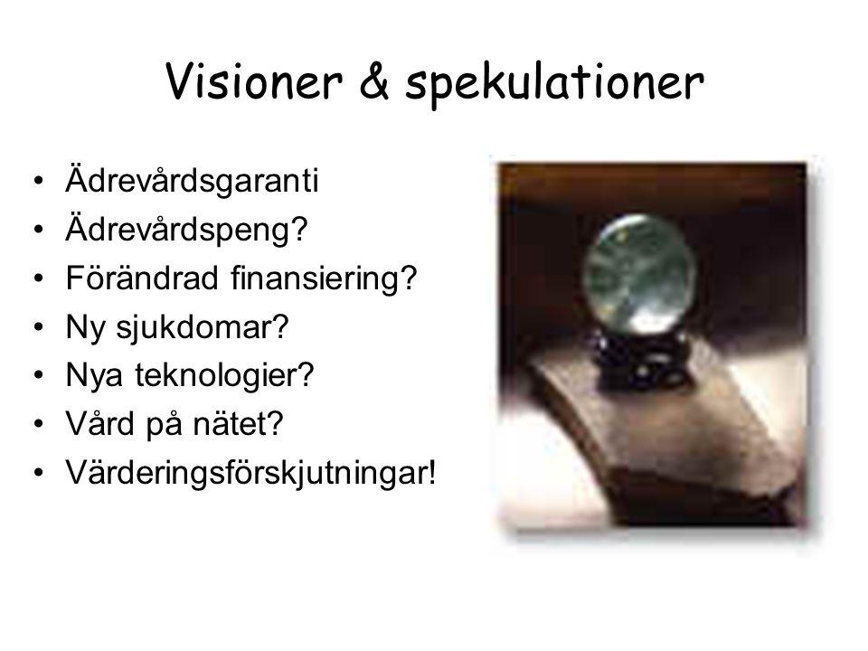Visioner & spekulationer •Ädrevårdsgaranti •Ädrevårdspeng? •Förändrad finansiering? •Ny sjukdomar? •Nya teknologier? •Vård på nätet? •Värderingsförskj
