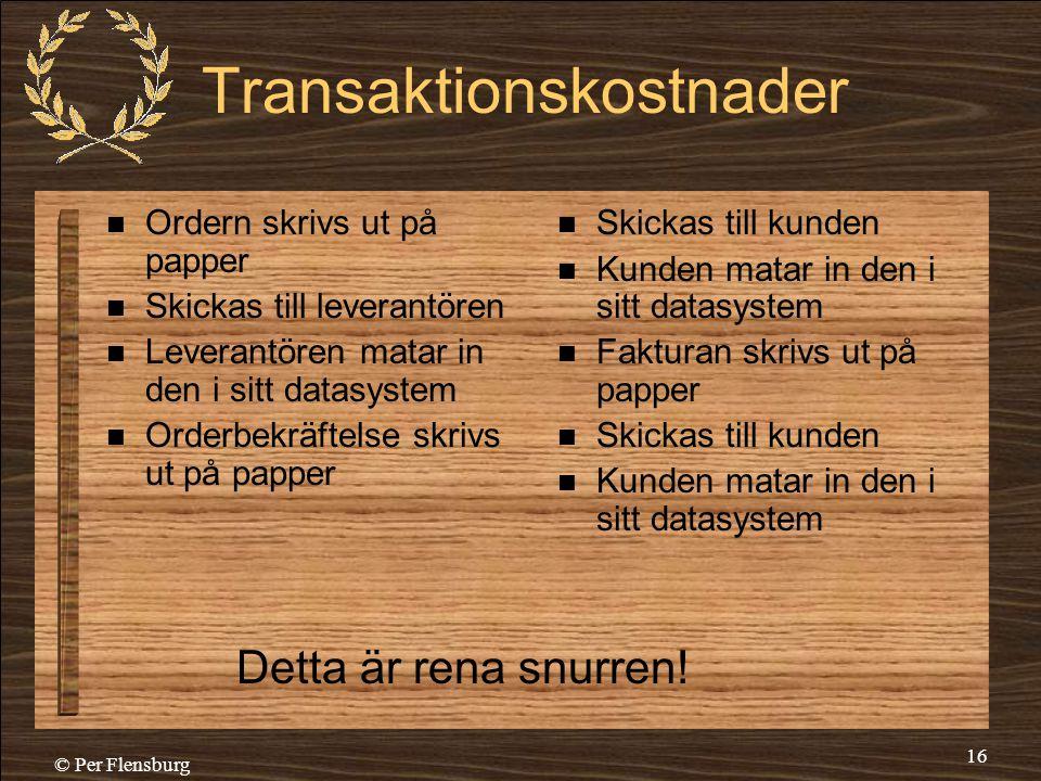 © Per Flensburg 16 Transaktionskostnader  Ordern skrivs ut på papper  Skickas till leverantören  Leverantören matar in den i sitt datasystem  Orde