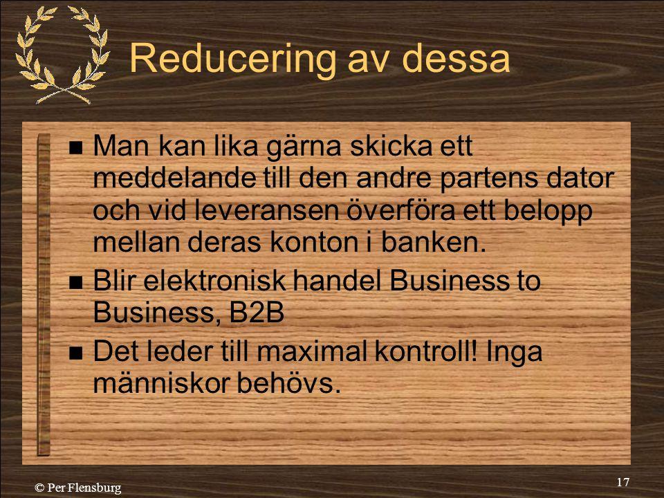 © Per Flensburg 17 Reducering av dessa  Man kan lika gärna skicka ett meddelande till den andre partens dator och vid leveransen överföra ett belopp