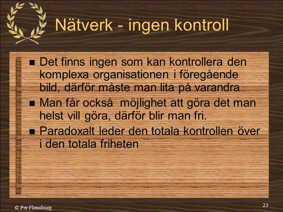 © Per Flensburg 23 Nätverk - ingen kontroll  Det finns ingen som kan kontrollera den komplexa organisationen i föregående bild, därför måste man lita