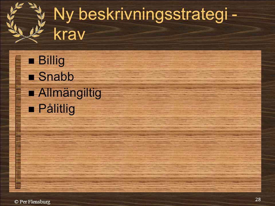 © Per Flensburg 28 Ny beskrivningsstrategi - krav  Billig  Snabb  Allmängiltig  Pålitlig
