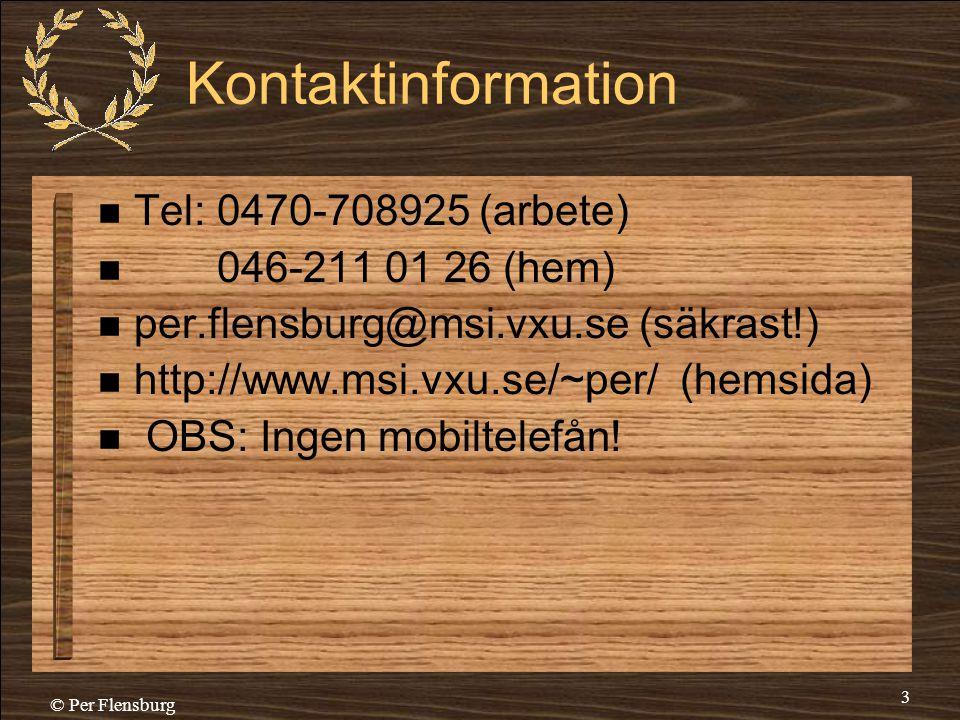 © Per Flensburg 3 Kontaktinformation  Tel: 0470-708925 (arbete)  046-211 01 26 (hem)  per.flensburg@msi.vxu.se (säkrast!)  http://www.msi.vxu.se/~