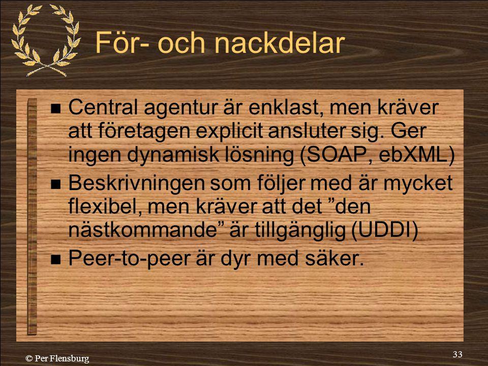 © Per Flensburg 33 För- och nackdelar  Central agentur är enklast, men kräver att företagen explicit ansluter sig. Ger ingen dynamisk lösning (SOAP,