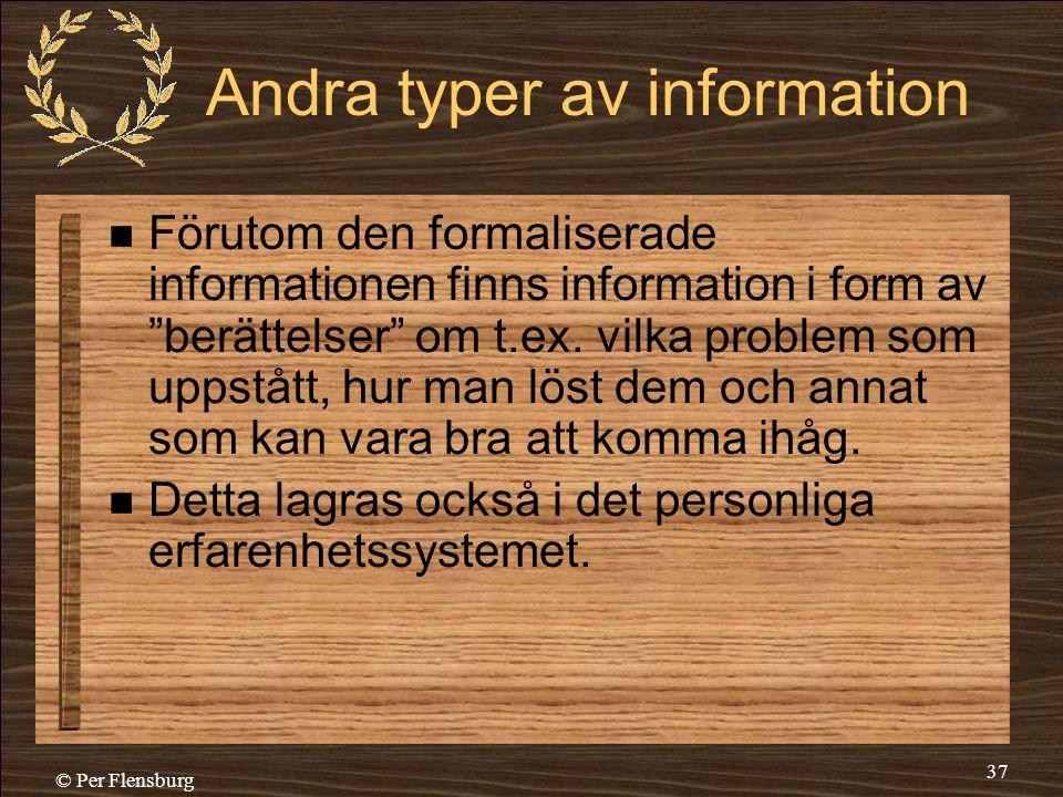 """© Per Flensburg 37 Andra typer av information  Förutom den formaliserade informationen finns information i form av """"berättelser"""" om t.ex. vilka probl"""