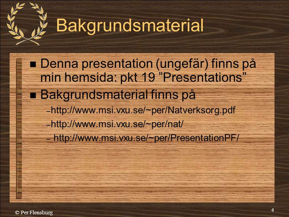 """© Per Flensburg 4 Bakgrundsmaterial  Denna presentation (ungefär) finns på min hemsida: pkt 19 """"Presentations""""  Bakgrundsmaterial finns på – http://"""