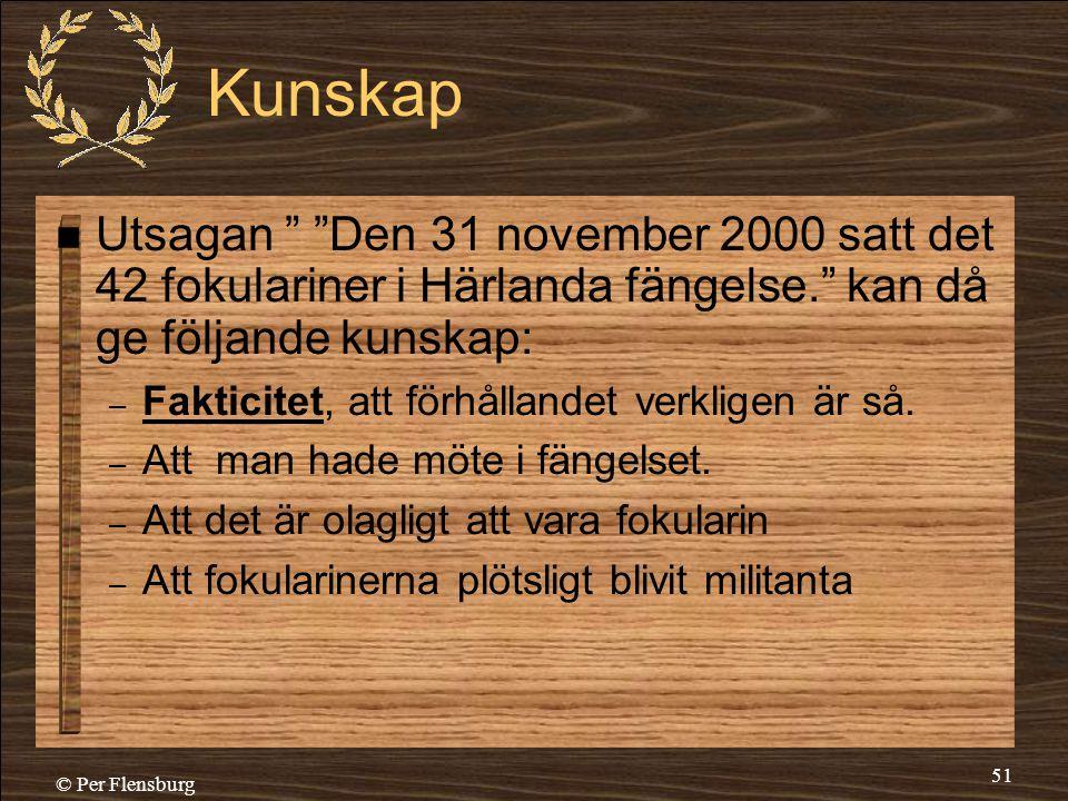 """© Per Flensburg 51 Kunskap  Utsagan """" """"Den 31 november 2000 satt det 42 fokulariner i Härlanda fängelse."""" kan då ge följande kunskap: – Fakticitet, a"""