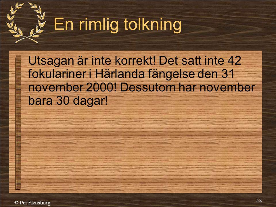 © Per Flensburg 52 En rimlig tolkning Utsagan är inte korrekt! Det satt inte 42 fokulariner i Härlanda fängelse den 31 november 2000! Dessutom har nov