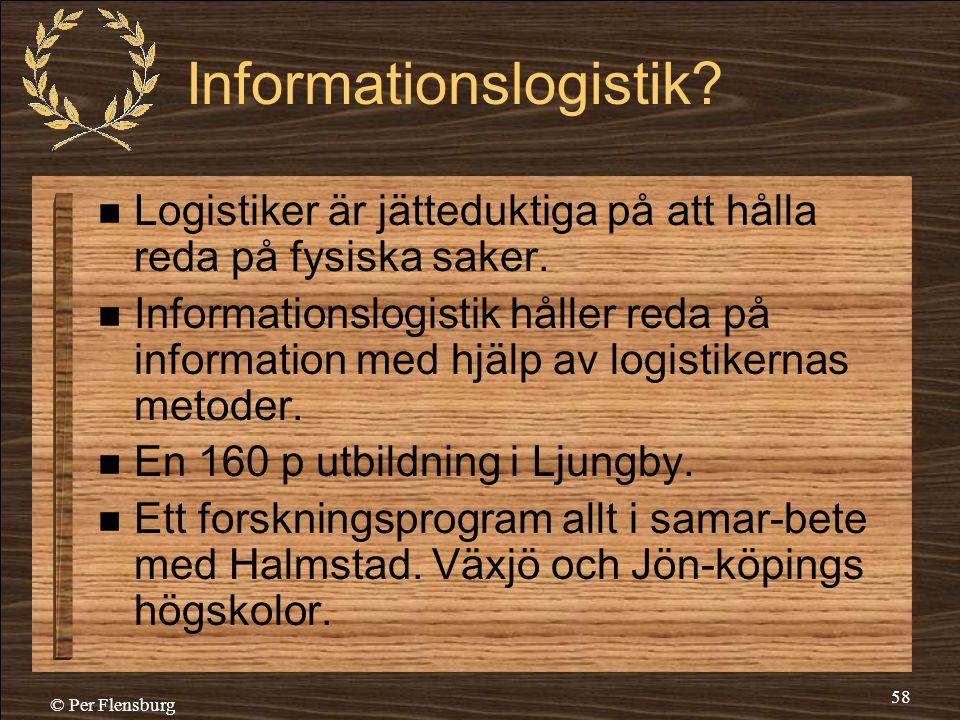 © Per Flensburg 58 Informationslogistik?  Logistiker är jätteduktiga på att hålla reda på fysiska saker.  Informationslogistik håller reda på inform