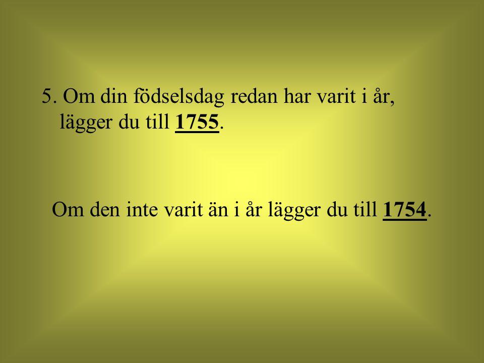 6. Sista uträkningen: Dra ifrån det tal som representerar ditt födselsår. (t ex: 1941, 1973, etc.).