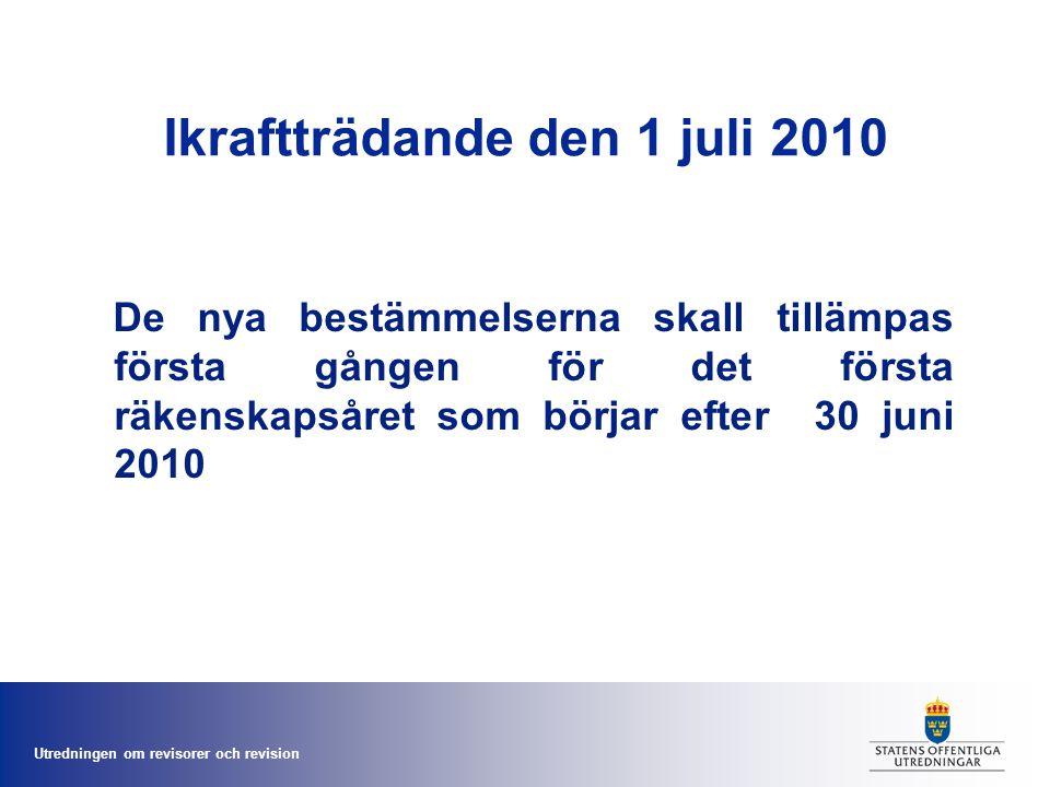 Utredningen om revisorer och revision Ikraftträdande den 1 juli 2010 De nya bestämmelserna skall tillämpas första gången för det första räkenskapsåret som börjar efter 30 juni 2010