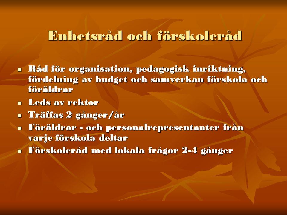 Enhetsråd och förskoleråd  Råd för organisation, pedagogisk inriktning, fördelning av budget och samverkan förskola och föräldrar  Leds av rektor 