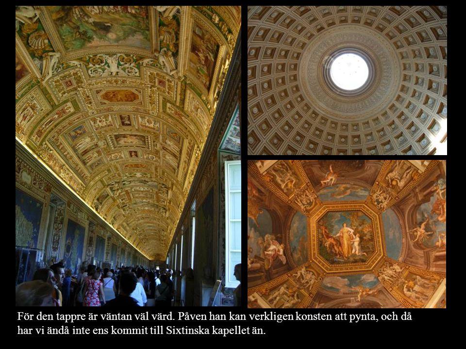 För den tappre är väntan väl värd. Påven han kan verkligen konsten att pynta, och då har vi ändå inte ens kommit till Sixtinska kapellet än.