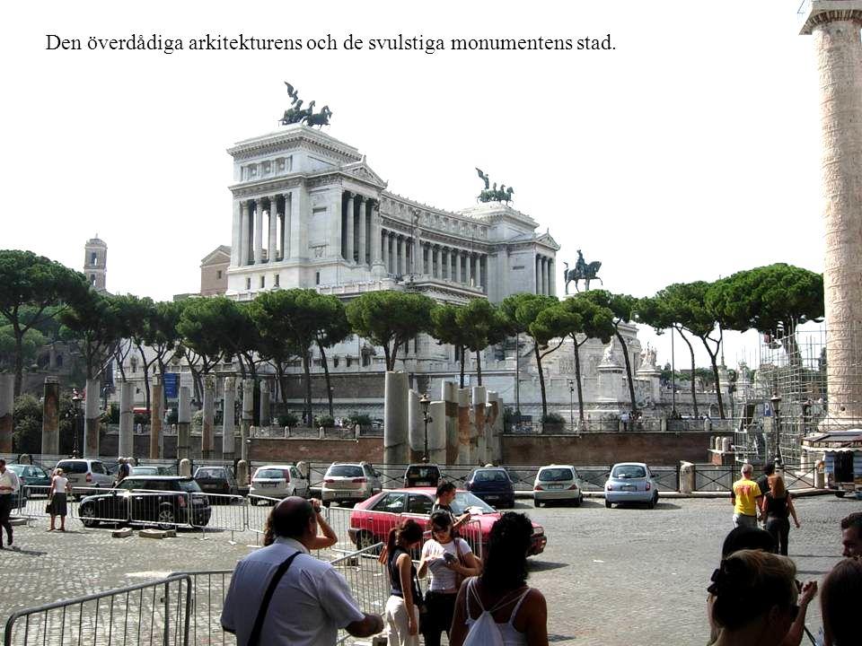 Den överdådiga arkitekturens och de svulstiga monumentens stad.
