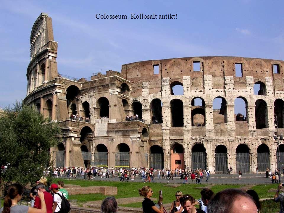 Colosseum. Kollosalt antikt!