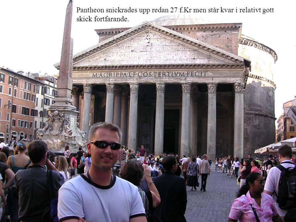 Pantheon snickrades upp redan 27 f.Kr men står kvar i relativt gott skick fortfarande.