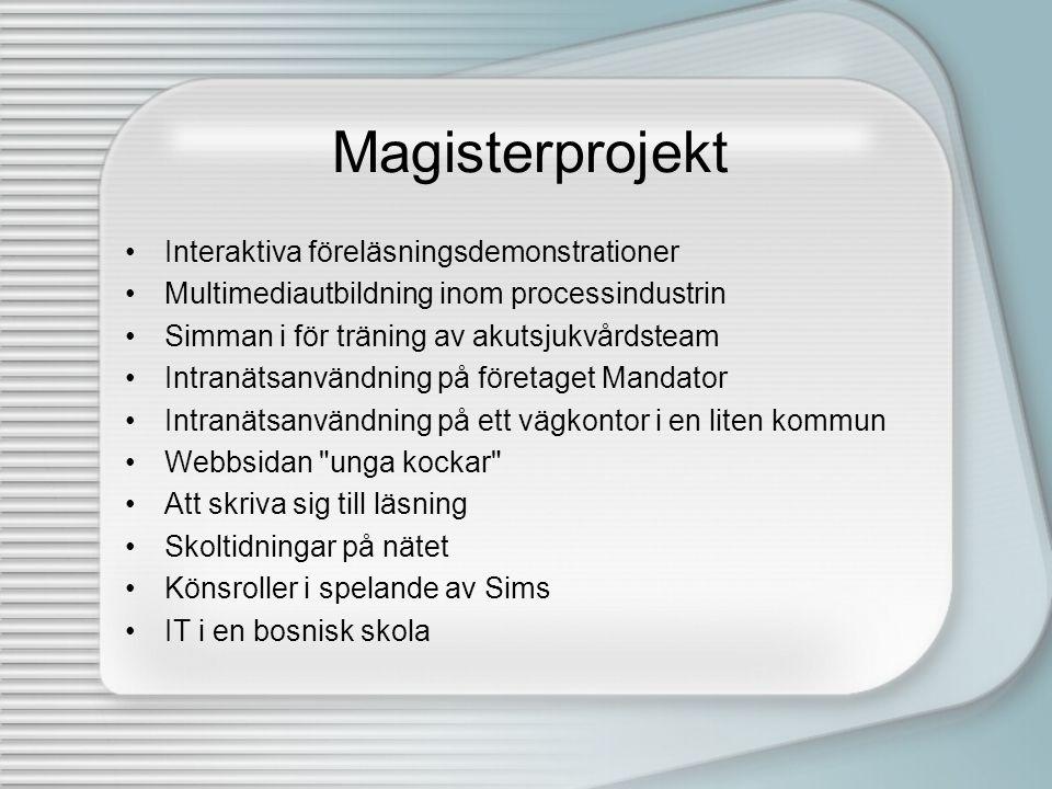 Magisterprojekt •Interaktiva föreläsningsdemonstrationer •Multimediautbildning inom processindustrin •Simman i för träning av akutsjukvårdsteam •Intra