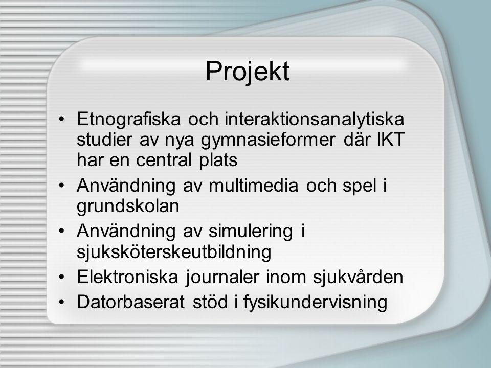 Projekt •Etnografiska och interaktionsanalytiska studier av nya gymnasieformer där IKT har en central plats •Användning av multimedia och spel i grund