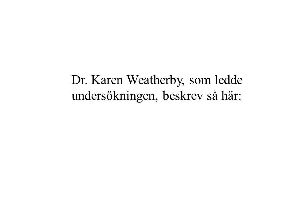 Dr. Karen Weatherby, som ledde undersökningen, beskrev så här: