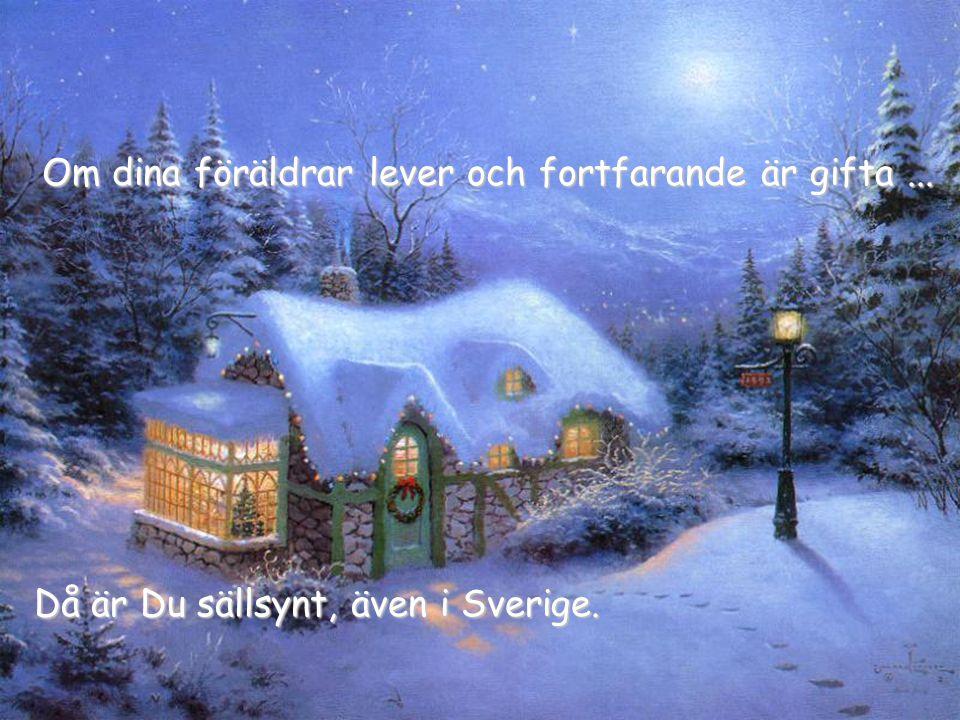 Då är Du sällsynt, även i Sverige. Om dina föräldrar lever och fortfarande är gifta...