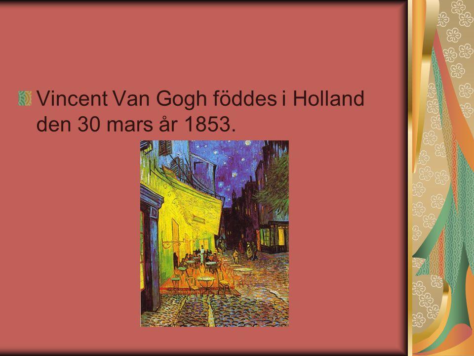 Vincent Van Gogh föddes i Holland den 30 mars år 1853.