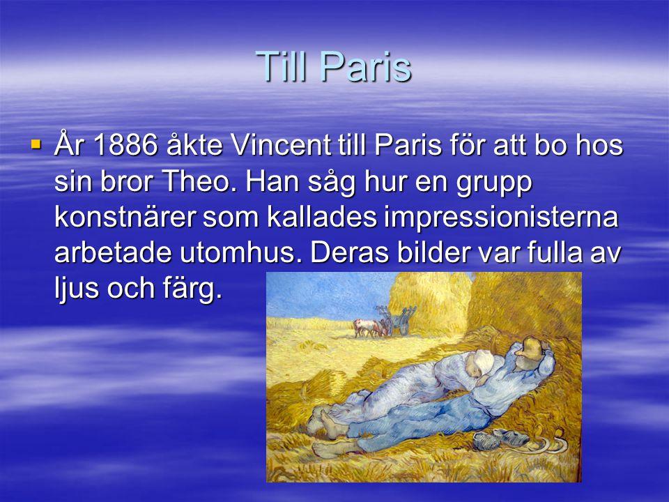 Till Paris  År 1886 åkte Vincent till Paris för att bo hos sin bror Theo.