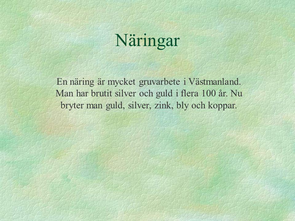 Näringar En näring är mycket gruvarbete i Västmanland. Man har brutit silver och guld i flera 100 år. Nu bryter man guld, silver, zink, bly och koppar