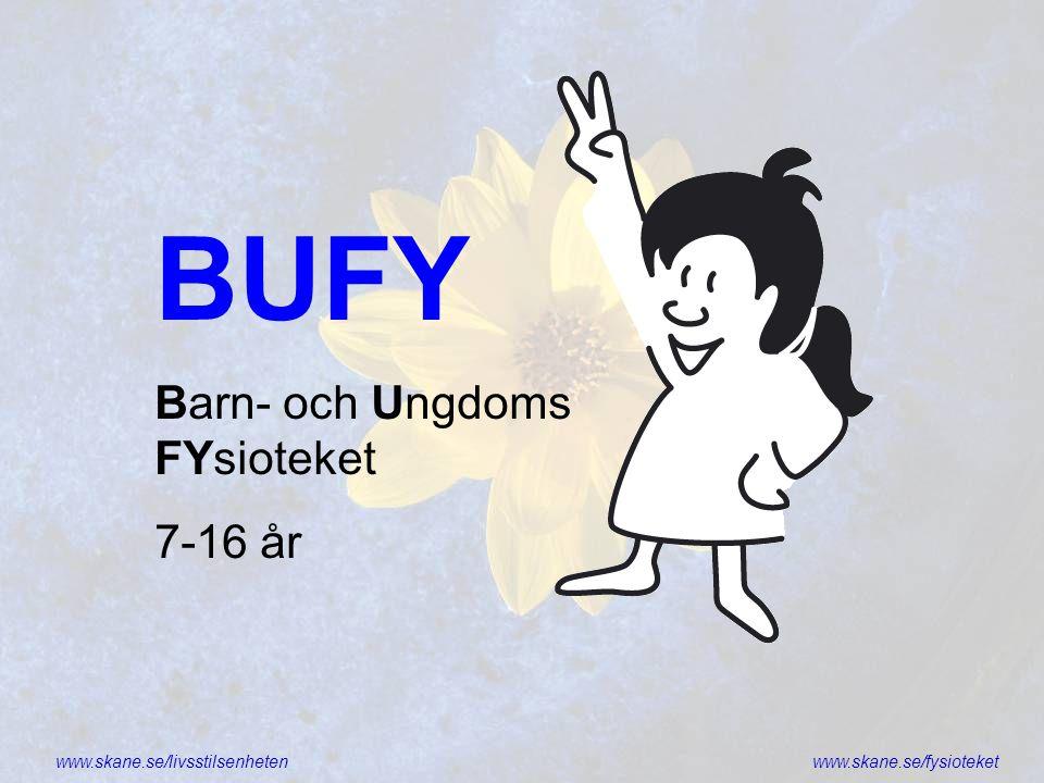 www.skane.se/livsstilsenhetenwww.skane.se/fysioteket BUFY Barn- och Ungdoms FYsioteket 7-16 år