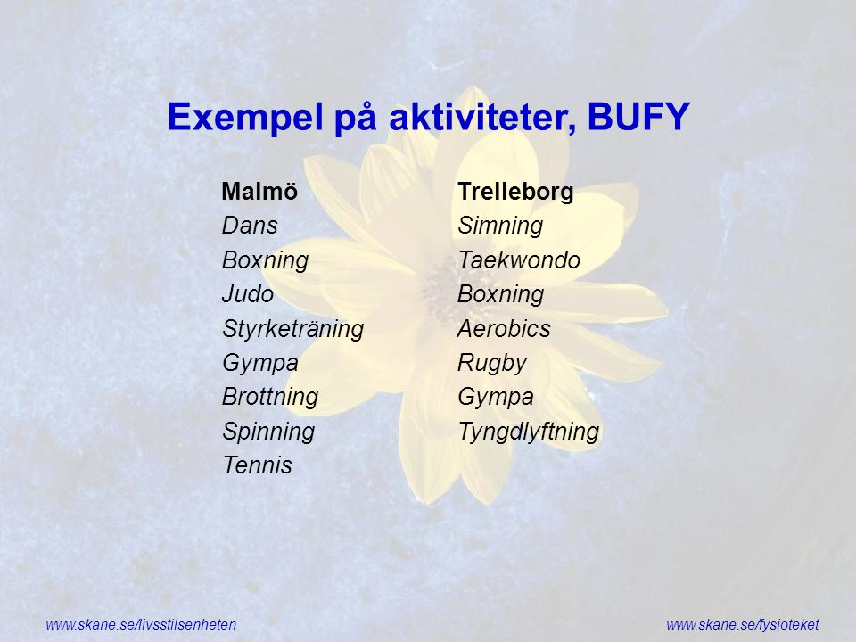 www.skane.se/livsstilsenhetenwww.skane.se/fysioteket Exempel på aktiviteter, BUFY Malmö Dans Boxning Judo Styrketräning Gympa Brottning Spinning Tenni