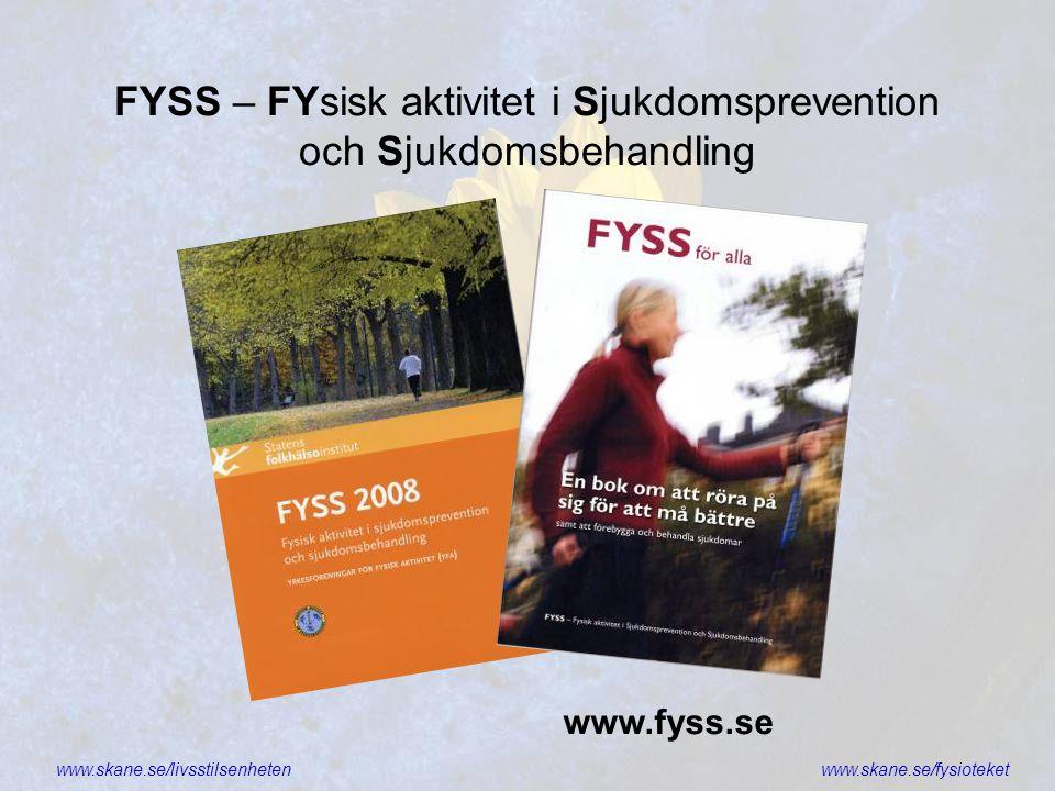 www.skane.se/livsstilsenhetenwww.skane.se/fysioteket FYSS – FYsisk aktivitet i Sjukdomsprevention och Sjukdomsbehandling www.fyss.se