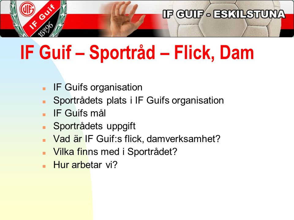 IF Guif – Sportråd – Flick, Dam n IF Guifs organisation n Sportrådets plats i IF Guifs organisation n IF Guifs mål n Sportrådets uppgift n Vad är IF Guif:s flick, damverksamhet.