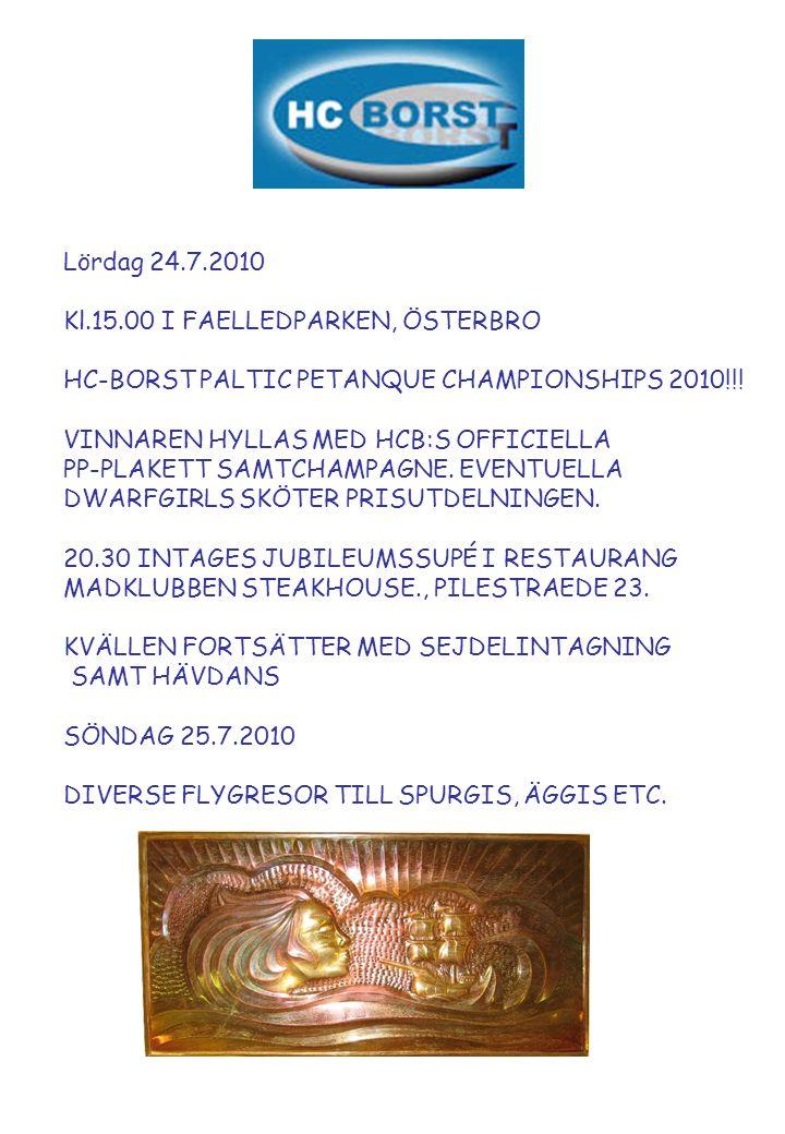 Lördag 24.7.2010 Kl.15.00 I FAELLEDPARKEN, ÖSTERBRO HC-BORST PALTIC PETANQUE CHAMPIONSHIPS 2010!!! VINNAREN HYLLAS MED HCB:S OFFICIELLA PP-PLAKETT SAM