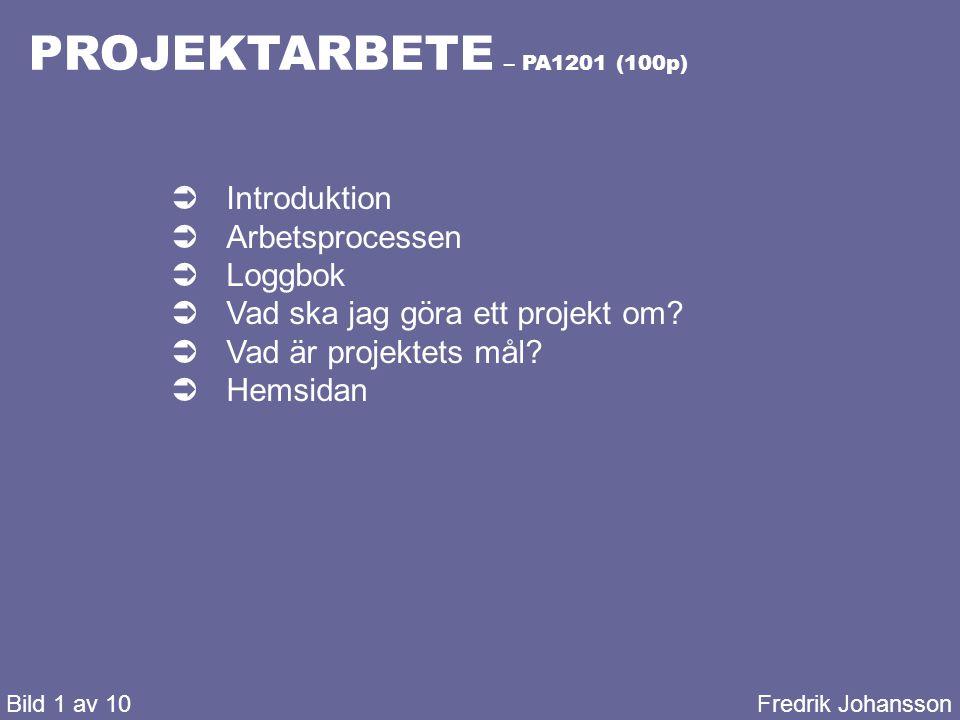 PROJEKTARBETE – PA1201 (100p) Bild 2 av 10Fredrik Johansson Introduktion Projektarbetet utvecklar förmågan att: •Planera •Strukturera •Ta ansvar •Arbeta i projektform Projektarbetet innebär planering, genomförande och utvärdering av ett arbete.