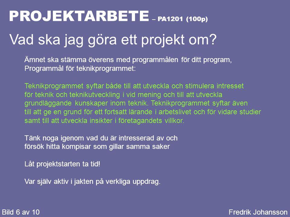 PROJEKTARBETE – PA1201 (100p) Bild 7 av 10Fredrik Johansson Vad ska jag göra ett projekt om.