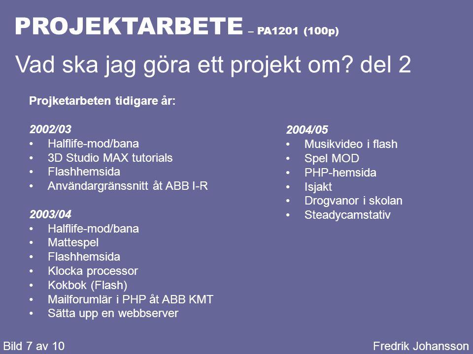 PROJEKTARBETE – PA1201 (100p) Bild 8 av 10Fredrik Johansson Vad ska jag göra ett projekt om.