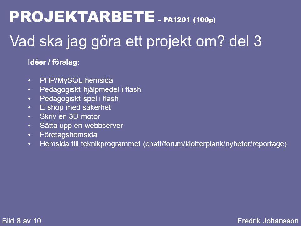 PROJEKTARBETE – PA1201 (100p) Bild 9 av 10Fredrik Johansson Vad är projektets mål.