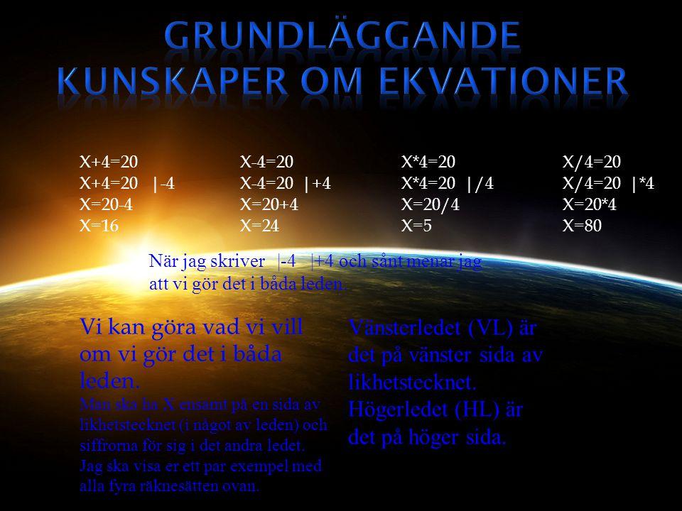 X+4=20 X+4=20 |-4 X=20-4 X=16 X-4=20 X-4=20 |+4 X=20+4 X=24 X*4=20 X*4=20 |/4 X=20/4 X=5 X/4=20 X/4=20 |*4 X=20*4 X=80 Vi kan göra vad vi vill om vi g